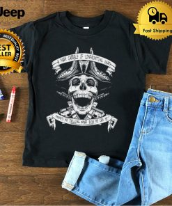 Blackbeards Warning Skull A Man Capable Of Confronting Death Theres No Telling What Else He Can Do T shirt