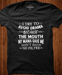 i Try To Avoid Drama Because The Mouth Dont Have No Filter shirt
