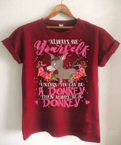 Be Yourself Unless You Be A Donkey Floral Mothers Day T Shirt