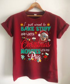 Official I Want To Bake Stuff Watch Christmas Movies With My Pug T Shirt